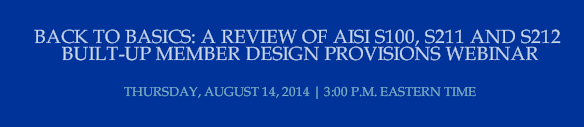 BACK TO BASICS: A REVIEW OF AISI S100 AND S211 BUILT-UP MEMBER DESIGN PROVISIONS WEBINAR