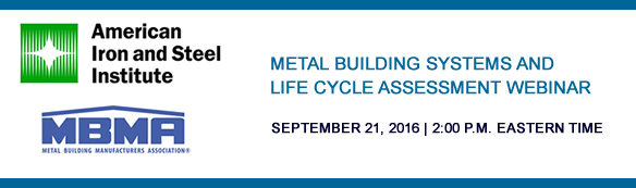 METAL BUILDING SYSTEMS AND LIFE CYCLE ASSESSMENT WEBINAR