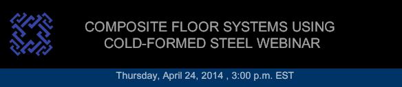 COMPOSITE FLOOR SYSTEMS USING COLD-FORMED STEEL WEBINAR
