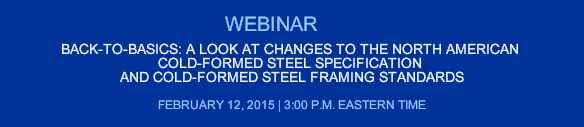 A Look at Changes to the AISI North American Cold-Formed Steel Specification and Cold-Formed Steel Framing Standards Webinar