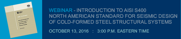 WEBINAR - INTRODUCTION TO AISI S400 NORTH AMERICAN STANDARD FOR SEISMIC DESIGN OF COLD-FORMED STEEL STRUCTURAL SYSTEMS