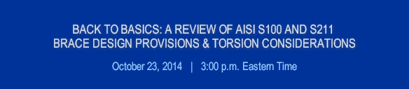 BACK TO BASICS: A REVIEW OF AISI S100 AND S211 BRACE DESIGN PROVISIONS & TORSION CONSIDERATIONS WEBINAR
