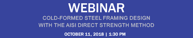 COLD-FORMED STEEL FRAMING DESIGN WITH THE AISI DIRECT STRENGTH METHOD WEBINAR