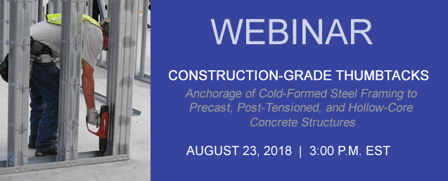 WEBINAR ON CONSTRUCTION-GRADE THUMBTACKS - Anchorage of Cold-Formed Steel Framing to Precast, Post-Tensioned, and Hollow-Core Concrete Structures