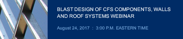 BLAST DESIGN OF CFS COMPONENTS, WALL AND ROOF SYSTEMS WEBINAR