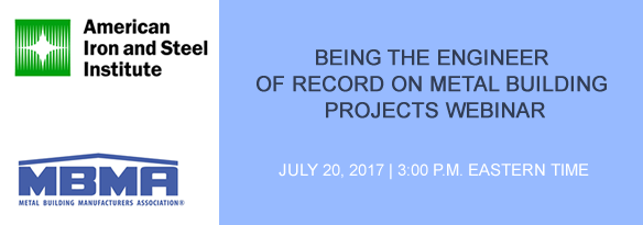 AISI/MBMA WEBINAR ON BEING THE ENGINEER OF RECORD ON METAL BUILDING PROJECTS